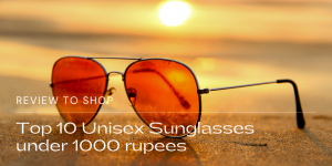 Top 10 Unisex Sunglasses under 1000 rupees