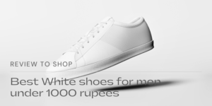Best White shoes for men under 1000 rupees